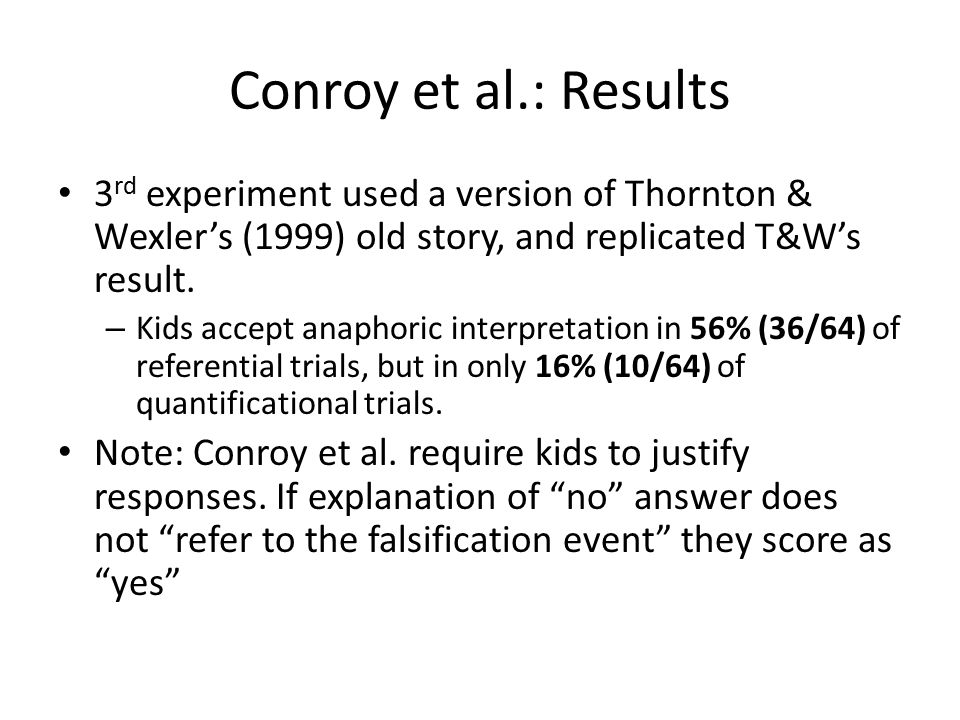 Conroy et al.: Results 2 nd experiment confirmed kids allow bound interpretation when Pr.