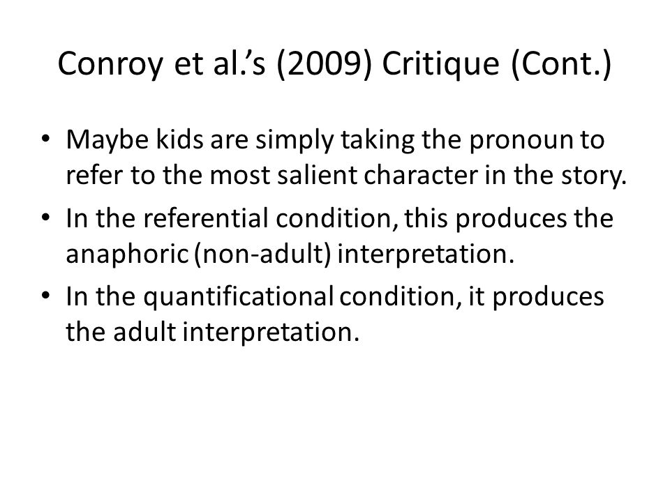 Conroy et al.'s (2009) Critique In the referential condition ( Bert brushed him ), the story did not make the deictic interpretation plausible enough.