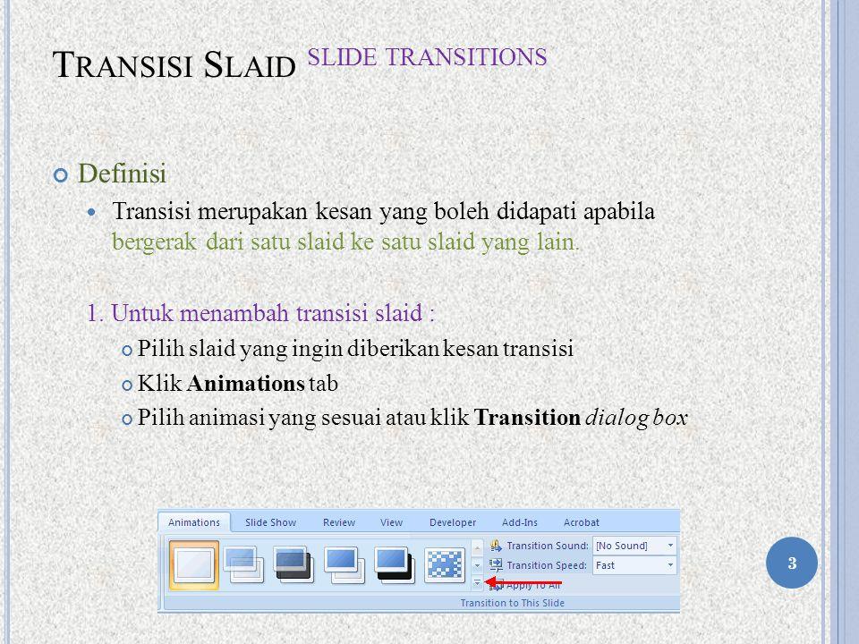 T RANSISI S LAID S LIDE T RANSITIONS Definisi Transisi merupakan kesan yang boleh didapati apabila bergerak dari satu slaid ke satu slaid yang lain.