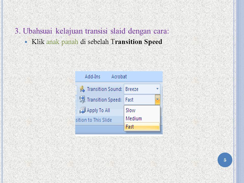 3. Ubahsuai kelajuan transisi slaid dengan cara: Klik anak panah di sebelah Transition Speed 5