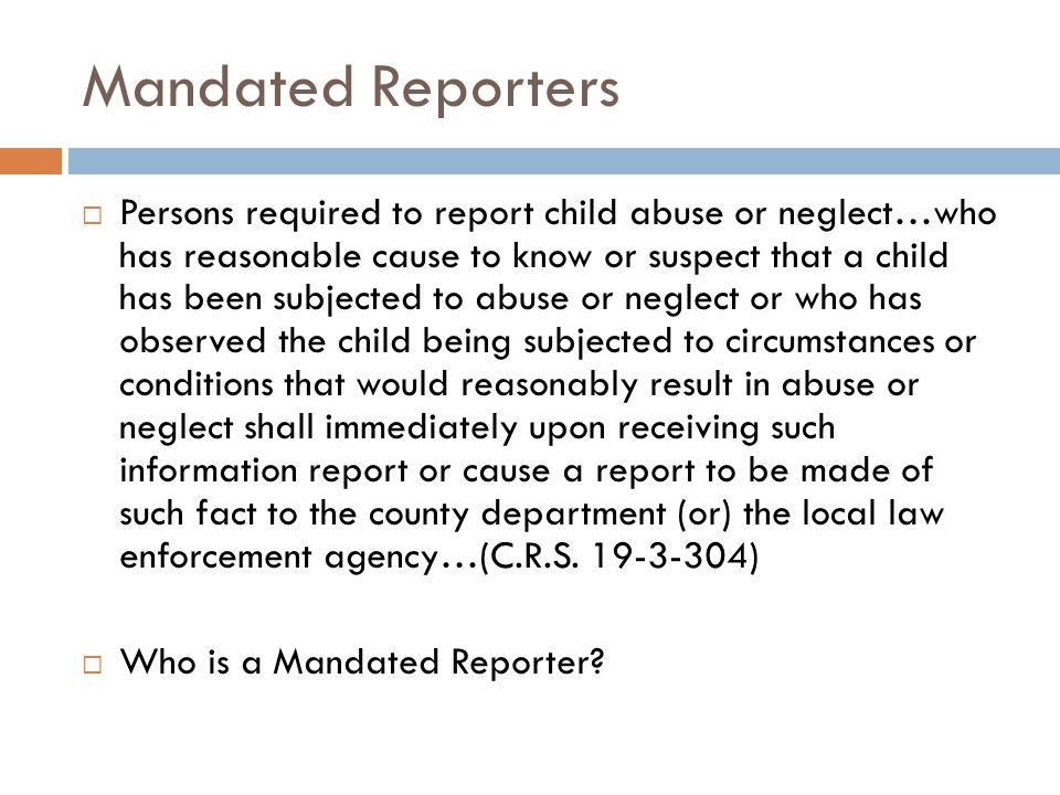 Reporting Child Abuse  Anyone can report known or suspected child abuse to law enforcement or Child Protective Services  However, certain individuals are compelled by law to report known or suspected child abuse.