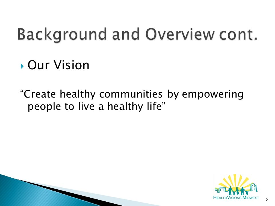  Our Vision Create healthy communities by empowering people to live a healthy life 5