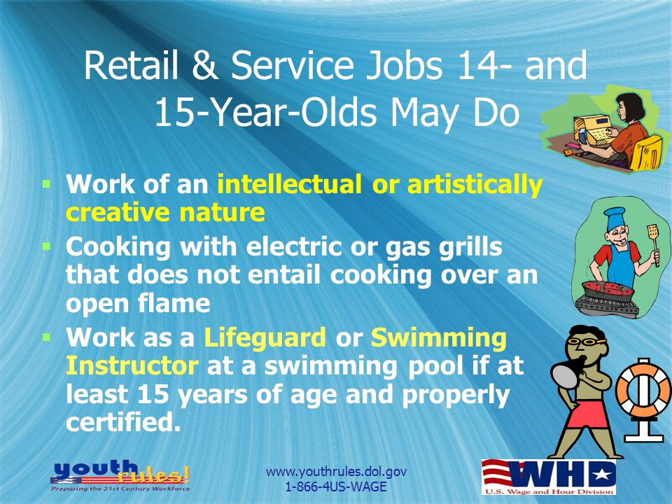www.youthrules.dol.gov 1-866-4US-WAGE Retail & Service Jobs 14- and 15-Year-Olds May Do  Work of an intellectual or artistically creative nature  Co