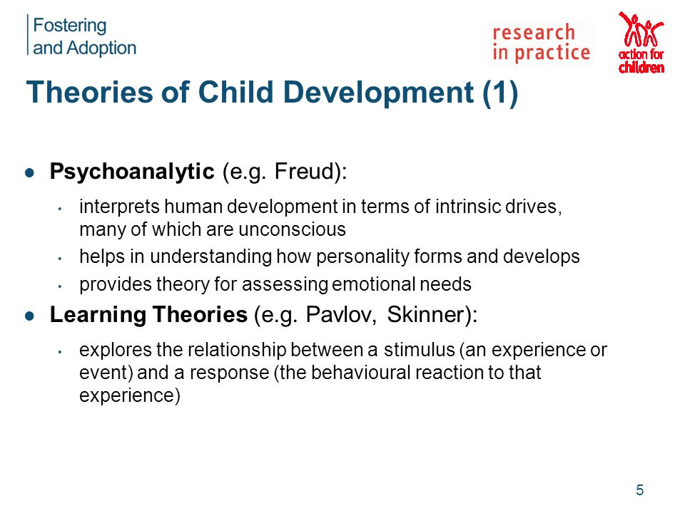 Theories of Child Development (1) Psychoanalytic (e.g. Freud): interprets human development in terms of intrinsic drives, many of which are unconsciou