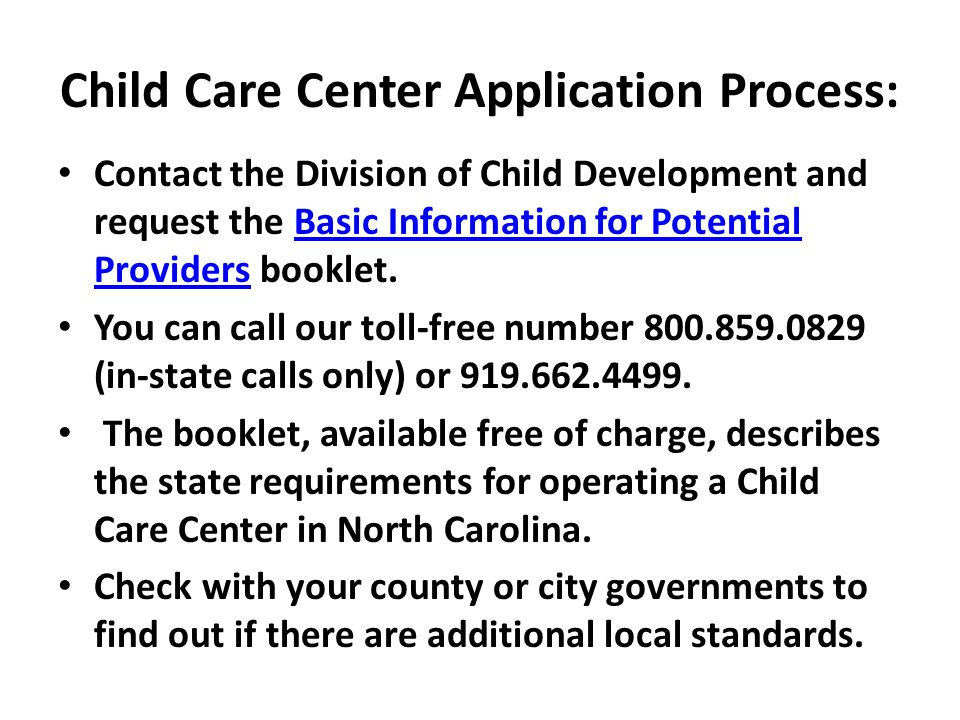 Child Care Center Application Process: Contact the Division of Child Development and request the Basic Information for Potential Providers booklet.Bas