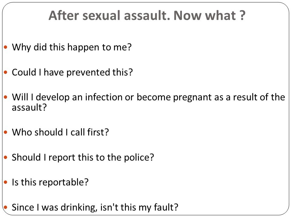 After sexual assault.Now what . Why did this happen to me.