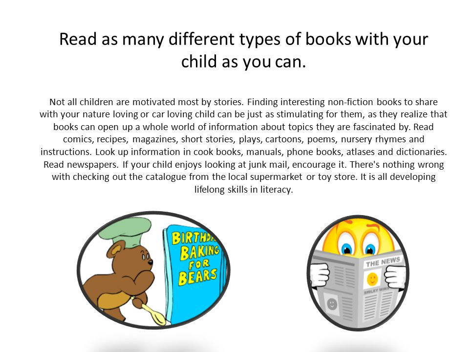 Read as many different types of books with your child as you can.