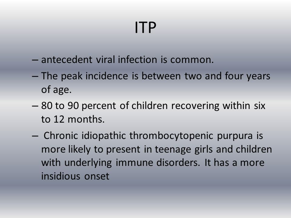 ITP – antecedent viral infection is common.