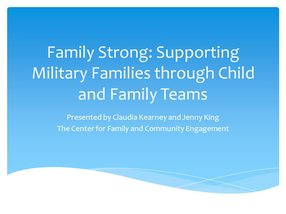  Family Resiliency  What support looks like to military families  Affects of military service on families (Deployments, Injuries, TBI/PTSD)  Challenges families face Things to Consider
