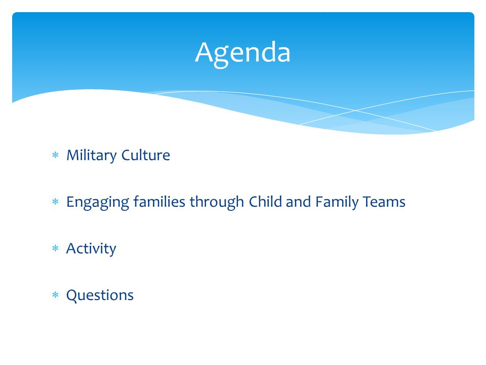  Military Culture  Engaging families through Child and Family Teams  Activity  Questions Agenda