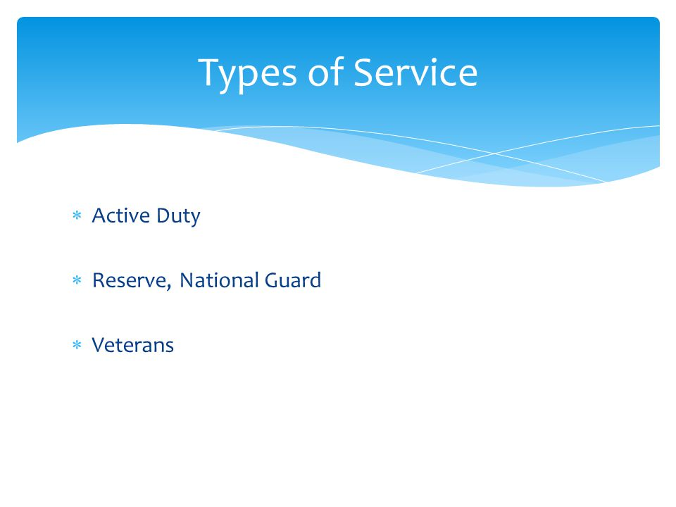 Differences in Service  Active Component Employed 24/7, 365 days a year Full Benefits – Health/Medical Includes Enlisted, Officers, Warrant Officers  Reserve/National Guard Employed part time with military; Paid for the duties each month/training Healthcare Benefits-Tricare Reserve Select Includes Enlisted, Officers, Warrant Officers