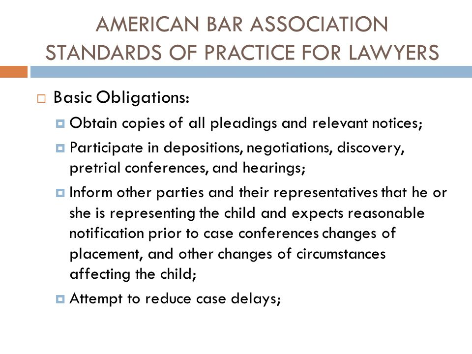 AMERICAN BAR ASSOCIATION STANDARDS OF PRACTICE FOR LAWYERS  Basic Obligations:  Obtain copies of all pleadings and relevant notices;  Participate i