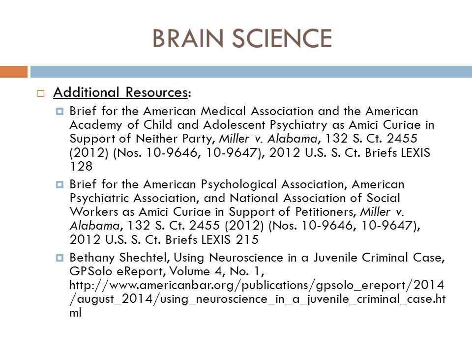 BRAIN SCIENCE  Additional Resources:  Brief for the American Medical Association and the American Academy of Child and Adolescent Psychiatry as Amic