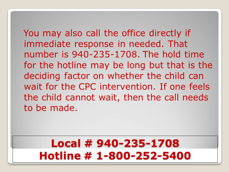 Local # 940-235-1708 Hotline # 1-800-252-5400 You may also call the office directly if immediate response in needed. That number is 940-235-1708. The