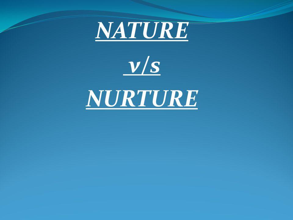 NATURE v/s NURTURE