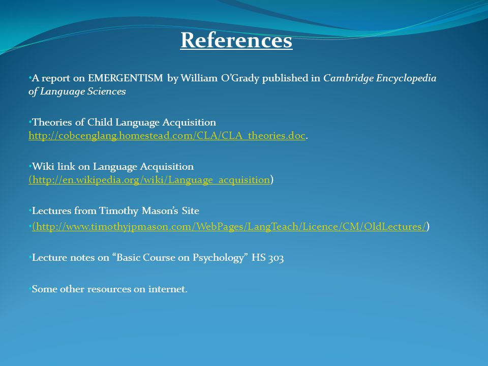 References A report on EMERGENTISM by William O'Grady published in Cambridge Encyclopedia of Language Sciences Theories of Child Language Acquisition