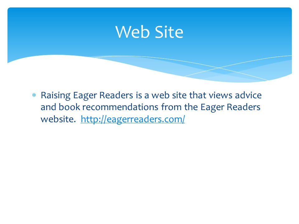  Raising Eager Readers is a web site that views advice and book recommendations from the Eager Readers website.