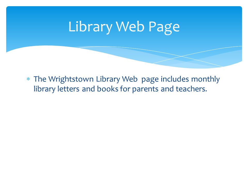  The Wrightstown Library Web page includes monthly library letters and books for parents and teachers.