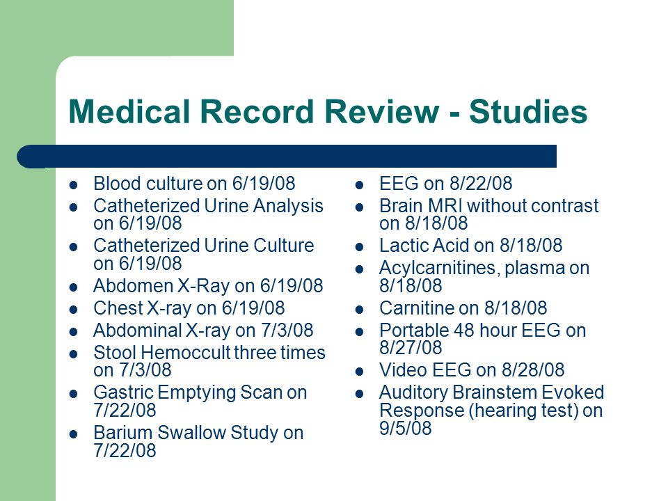 Medical Record Review - Studies Blood culture on 6/19/08 Catheterized Urine Analysis on 6/19/08 Catheterized Urine Culture on 6/19/08 Abdomen X-Ray on