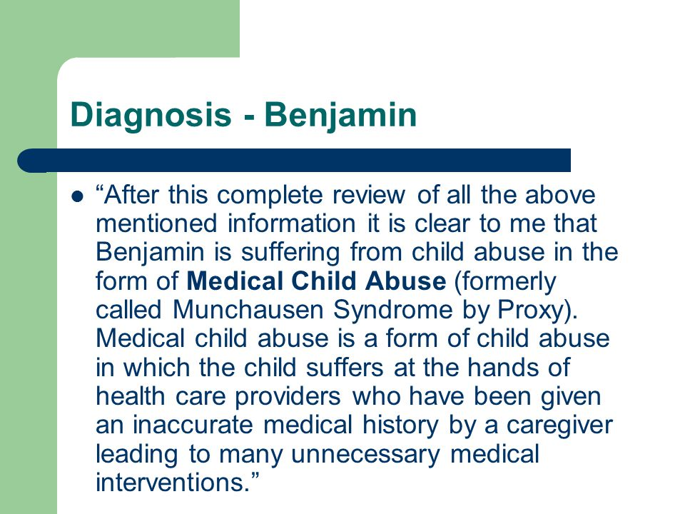 "Diagnosis - Benjamin ""After this complete review of all the above mentioned information it is clear to me that Benjamin is suffering from child abuse"