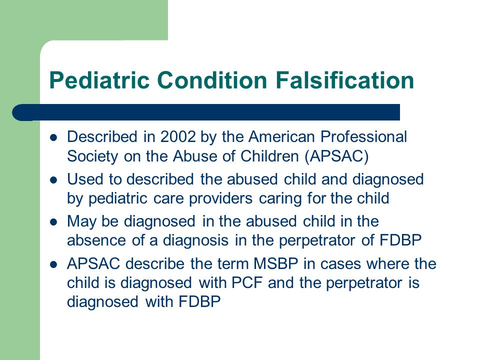 Pediatric Condition Falsification Described in 2002 by the American Professional Society on the Abuse of Children (APSAC) Used to described the abused