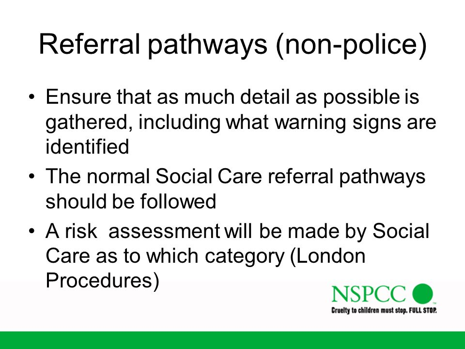 Referral pathways (non-police) Ensure that as much detail as possible is gathered, including what warning signs are identified The normal Social Care