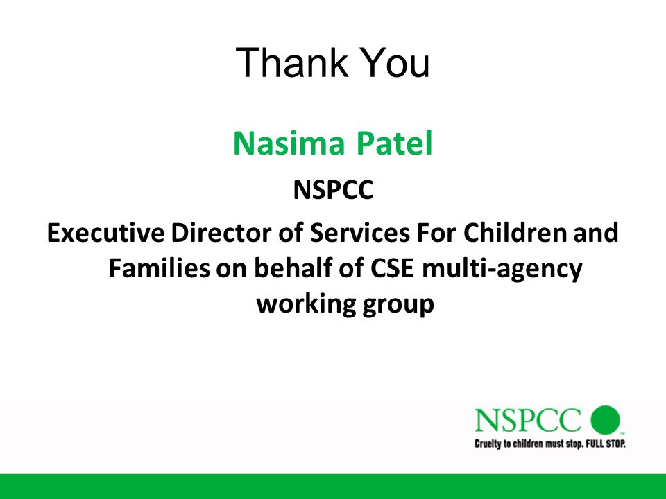 Thank You Nasima Patel NSPCC Executive Director of Services For Children and Families on behalf of CSE multi-agency working group