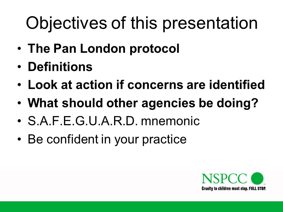 Objectives of this presentation The Pan London protocol Definitions Look at action if concerns are identified What should other agencies be doing? S.A