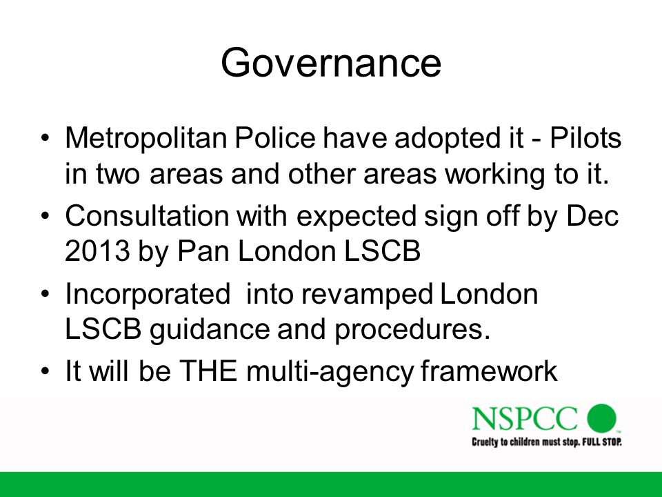 Governance Metropolitan Police have adopted it - Pilots in two areas and other areas working to it. Consultation with expected sign off by Dec 2013 by