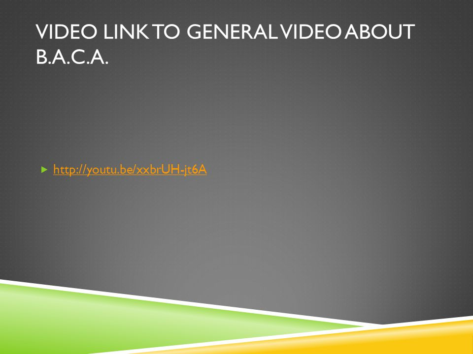 VIDEO LINK TO GENERAL VIDEO ABOUT B.A.C.A.