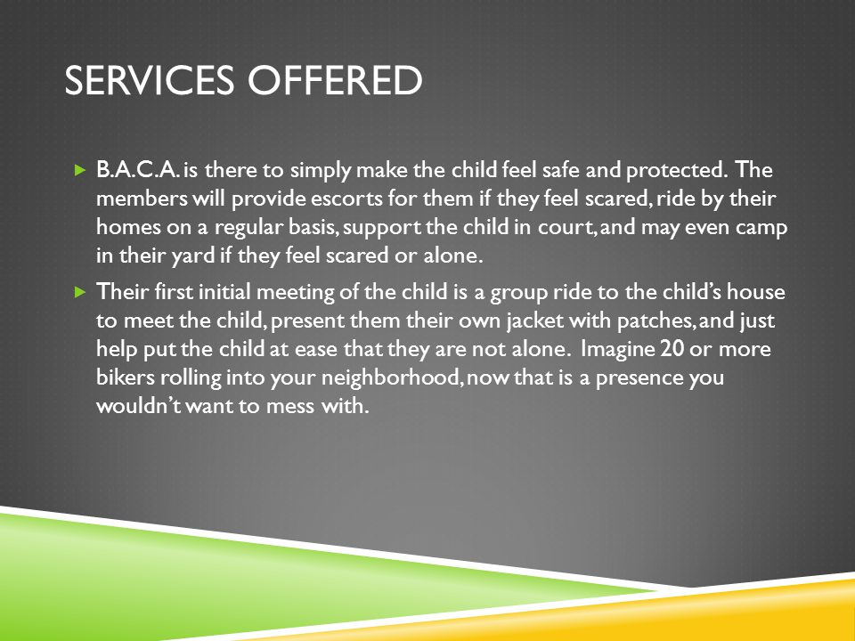 SERVICES OFFERED  B.A.C.A. is there to simply make the child feel safe and protected.