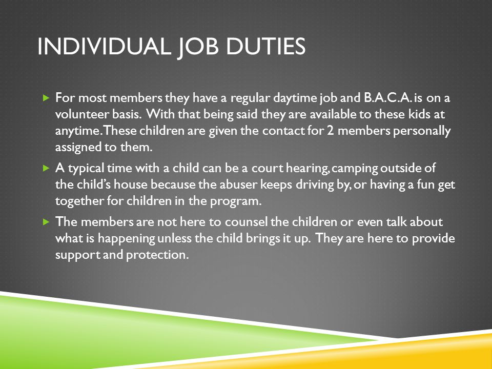 INDIVIDUAL JOB DUTIES  For most members they have a regular daytime job and B.A.C.A.