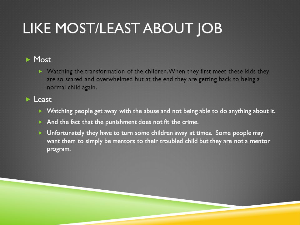 LIKE MOST/LEAST ABOUT JOB  Most  Watching the transformation of the children.