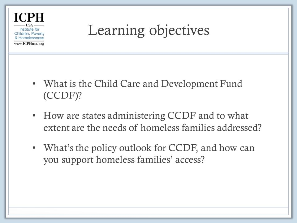 Learning objectives What is the Child Care and Development Fund (CCDF).