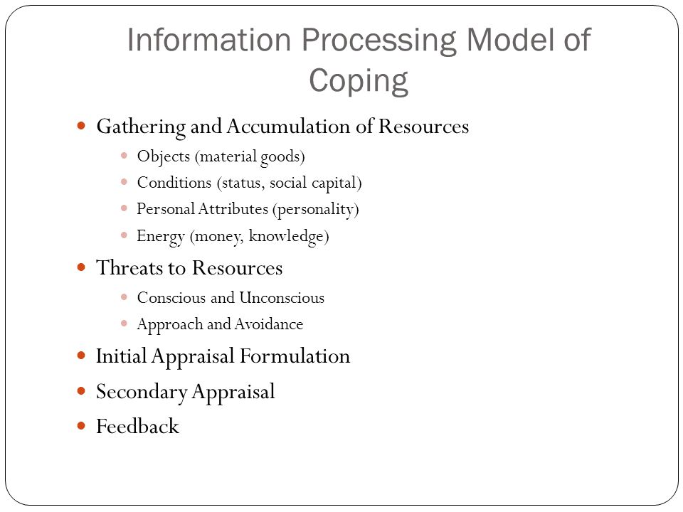 Information Processing Model of Coping Gathering and Accumulation of Resources Objects (material goods) Conditions (status, social capital) Personal A