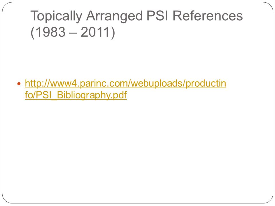 Topically Arranged PSI References (1983 – 2011) http://www4.parinc.com/webuploads/productin fo/PSI_Bibliography.pdf http://www4.parinc.com/webuploads/productin fo/PSI_Bibliography.pdf