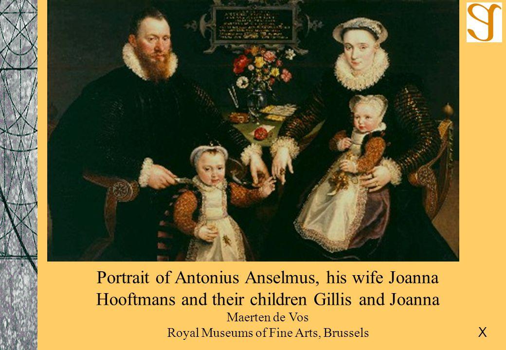 Portrait of Antonius Anselmus, his wife Joanna Hooftmans and their children Gillis and Joanna Maerten de Vos Royal Museums of Fine Arts, Brussels X