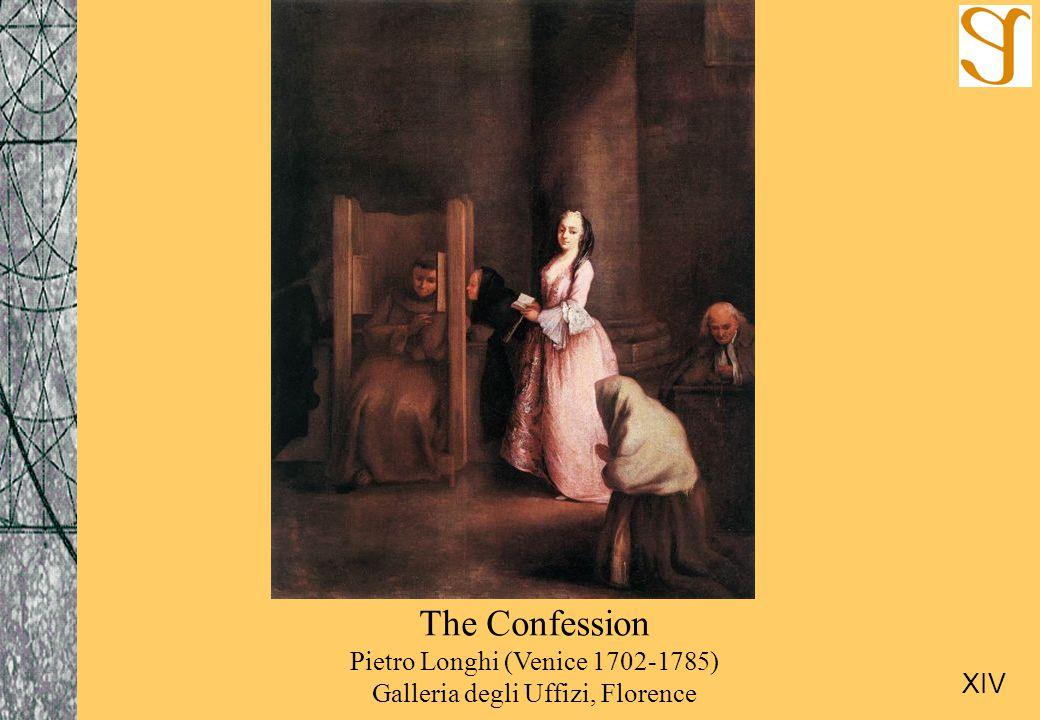 The Confession Pietro Longhi (Venice 1702-1785) Galleria degli Uffizi, Florence XIV