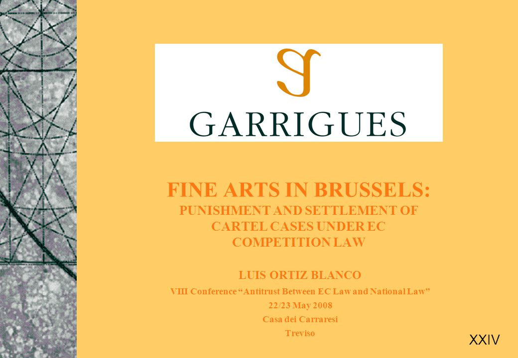 """FINE ARTS IN BRUSSELS: PUNISHMENT AND SETTLEMENT OF CARTEL CASES UNDER EC COMPETITION LAW LUIS ORTIZ BLANCO VIII Conference """"Antitrust Between EC Law"""