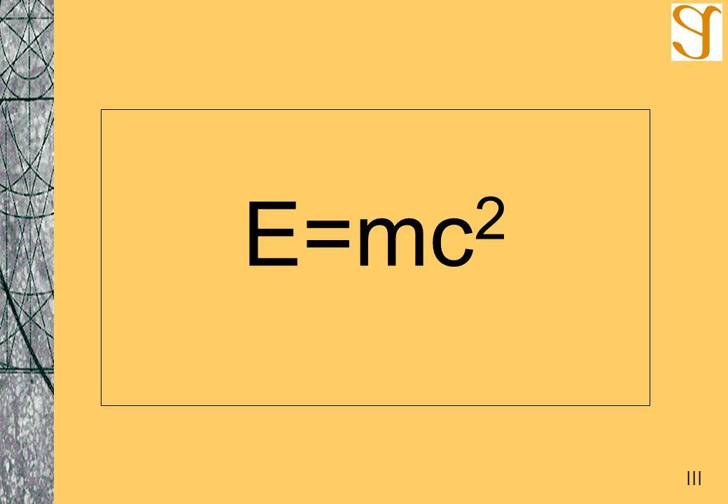 E=mc 2 III