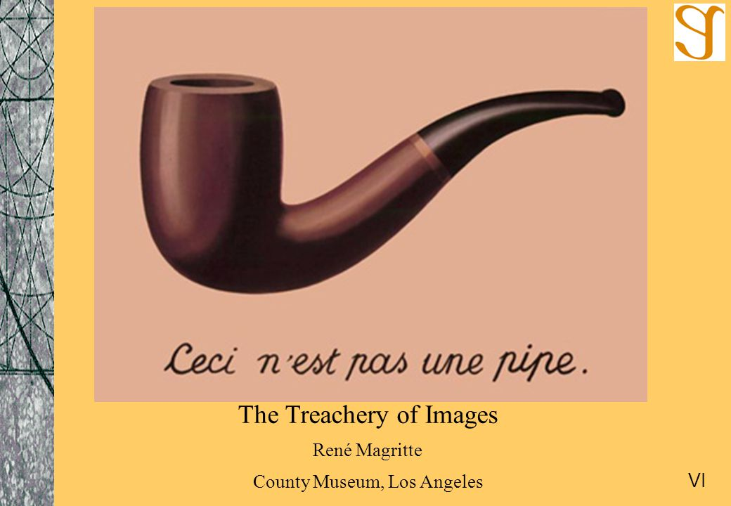 The Treachery of Images René Magritte County Museum, Los Angeles VI