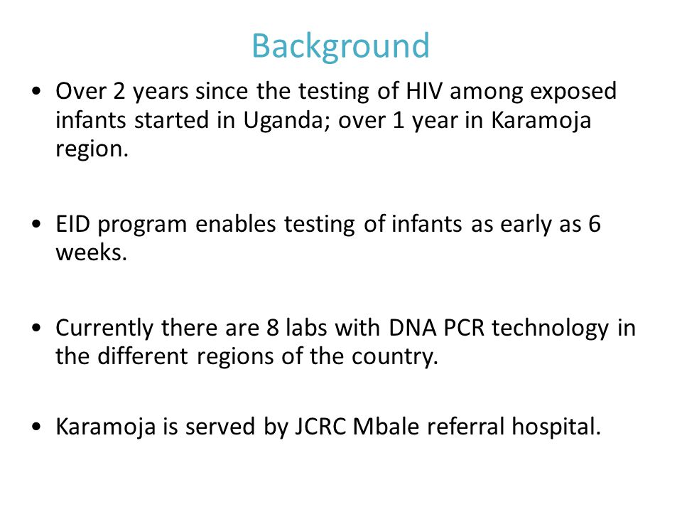 Background Over 2 years since the testing of HIV among exposed infants started in Uganda; over 1 year in Karamoja region.