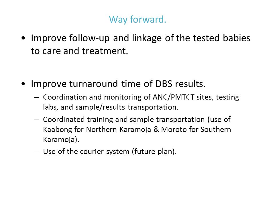 Way forward. Improve follow-up and linkage of the tested babies to care and treatment.