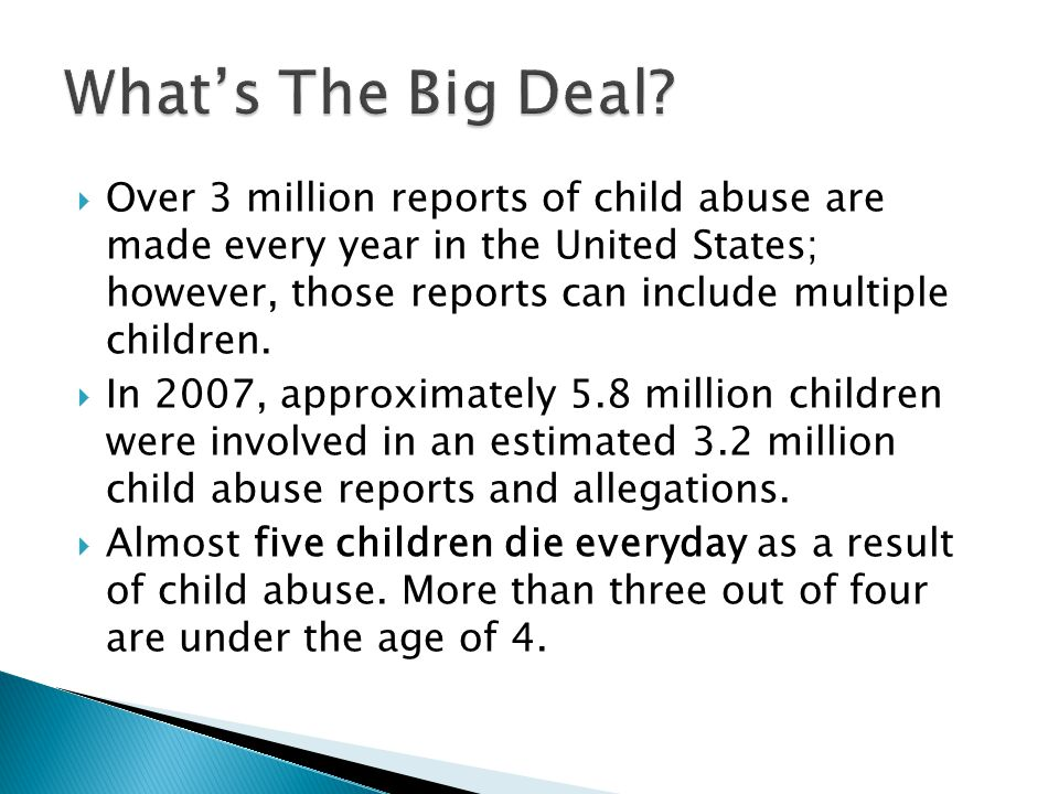  The estimated annual cost of child abuse and neglect in the United States for 2007 is $104 billion.