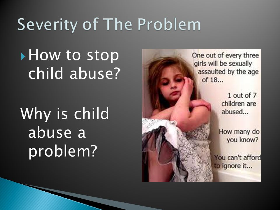  How to stop child abuse Why is child abuse a problem