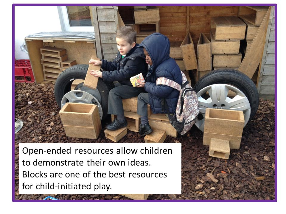 Open-ended resources allow children to demonstrate their own ideas. Blocks are one of the best resources for child-initiated play.