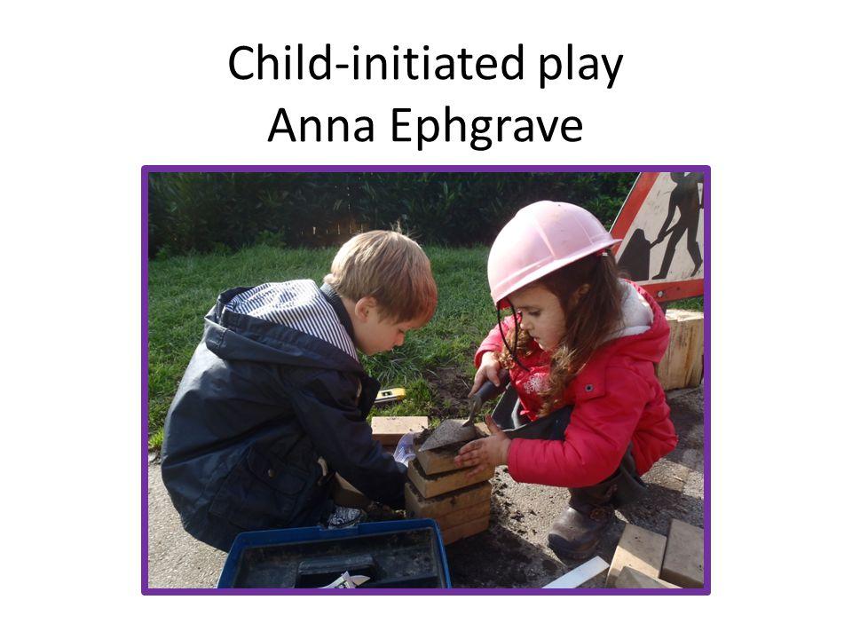 Child-initiated play Anna Ephgrave
