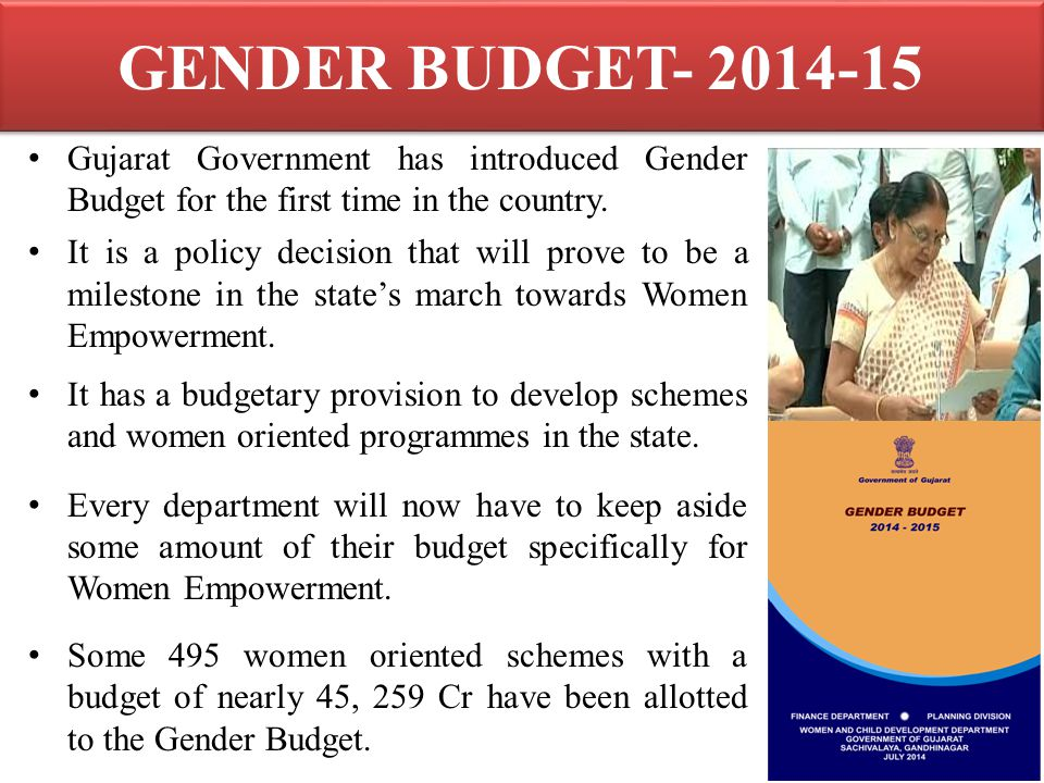 GENDER BUDGET- 2014-15 Gujarat Government has introduced Gender Budget for the first time in the country. It is a policy decision that will prove to b