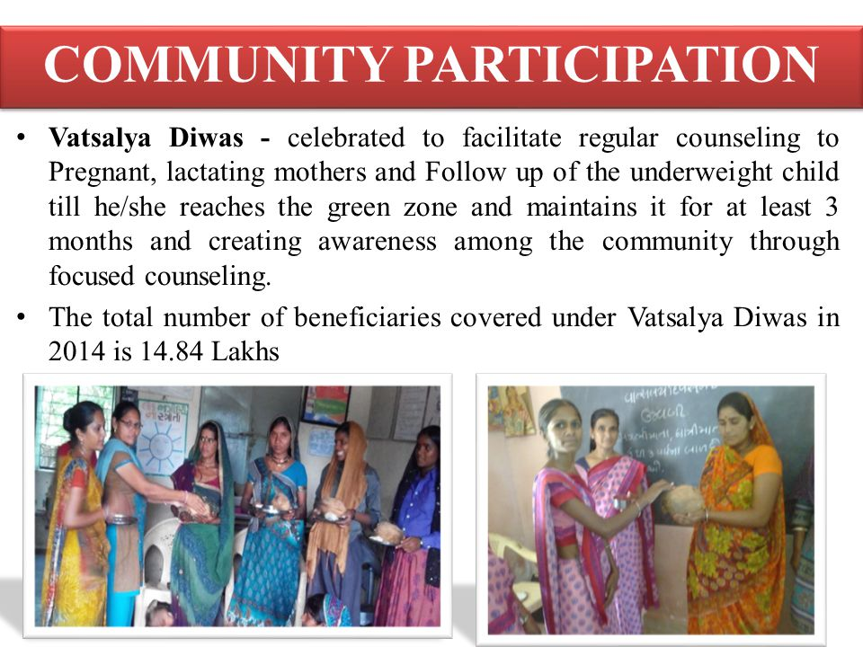 COMMUNITY PARTICIPATION Vatsalya Diwas - celebrated to facilitate regular counseling to Pregnant, lactating mothers and Follow up of the underweight c