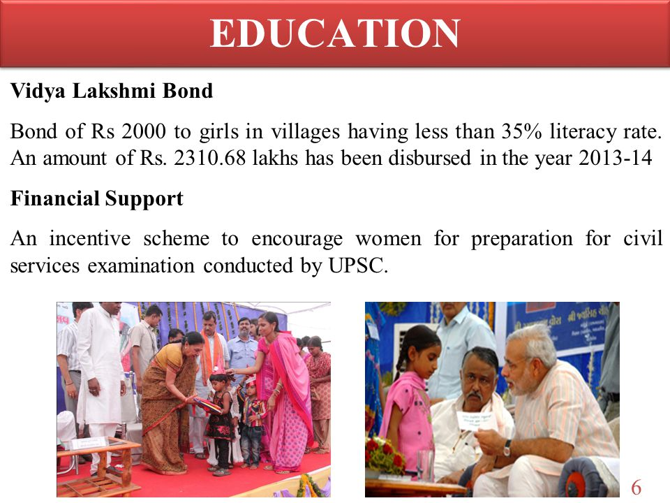 6 Vidya Lakshmi Bond Bond of Rs 2000 to girls in villages having less than 35% literacy rate. An amount of Rs. 2310.68 lakhs has been disbursed in the